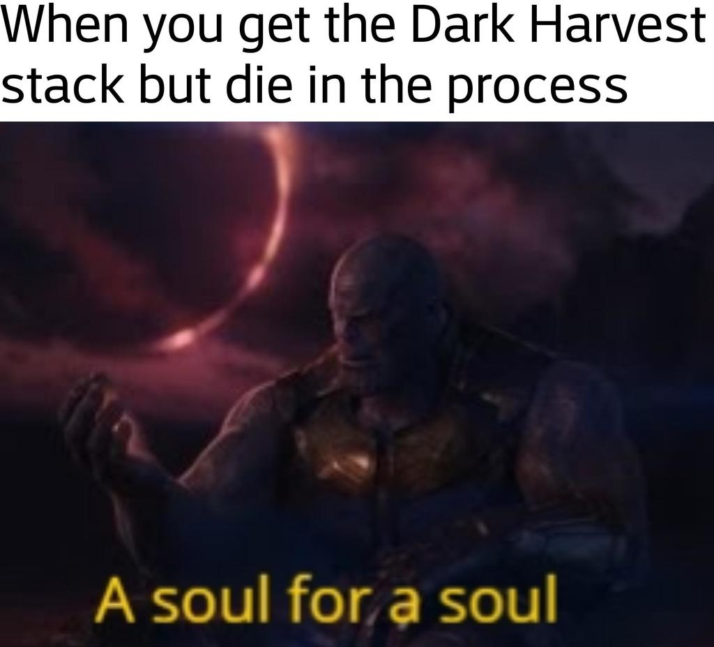 Thanos explaining why it's worth dying to get a Dark Harvest Stack