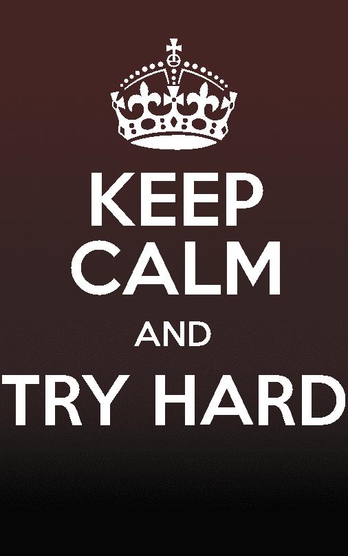 Keep Calm and Try Hard Meme,