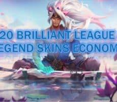 2020 Brilliant League of legend Skins economy